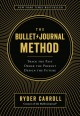 Cover for The bullet journal method: track the past, order the present, design the fu...