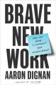 Cover for Brave new work: are you ready to reinvent your organization?