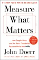 Cover for Measure what matters: how Google, Bono, and the Gates Foundation rock the w...