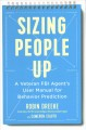 Cover for Sizing people up: a veteran FBI agent's user manual for behavior prediction