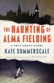 Cover for The Haunting of Alma Fielding: A True Ghost Story