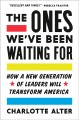 Cover for The ones we've been waiting for: how a new generation of leaders will trans...