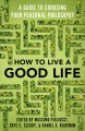 Cover for How to live a good life: choosing the right philosophy of life for you