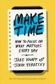 Cover for Make time: how to focus on what matters every day