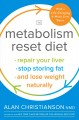 Cover for The metabolism reset diet: repair your liver, stop storing fat, and lose we...