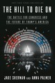 Cover for The hill to die on: the battle for Congress and the future of Trump's Ameri...