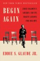 Cover for Begin again: James Baldwin's America and its urgent lessons for our own