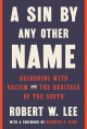Cover for A sin by any other name: reckoning with racism and the heritage of the Sout...