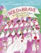 Cover for Bold & Brave: Ten Heroes Who Won Women the Right to Vote