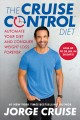 Cover for The Cruise control diet: automate your diet and conquer weight loss forever