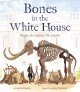Cover for Bones in the White House: Thomas Jefferson's mammoth