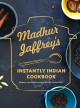 Cover for Madhur Jaffrey's instantly Indian cookbook: modern and classic recipes for ...