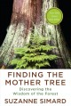 Cover for Finding the mother tree: discovering the wisdom of the forest