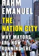 Cover for The nation city: why mayors are now running the world