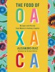 Cover for The Food of Oaxaca: Recipes and Stories from Mexico's Culinary Capital