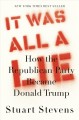 Cover for It was all a lie: how the Republican Party became Donald Trump