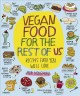 Cover for Vegan food for the rest of us: recipes even you will love
