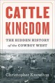 Cover for Cattle kingdom: the hidden history of the cowboy West