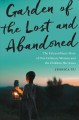 Cover for Garden of the lost and abandoned: the extraordinary story of one ordinary w...