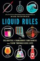 Cover for Liquid rules: the delightful and dangerous substances that flow through our...