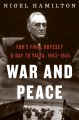 Cover for War and peace: FDR's final odyssey, D-Day to Yalta, 1943-1945
