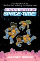 Cover for A total waste of space-time / A Total Waste of Space-time!