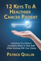 Cover for 12 Keys to a Healthier Cancer Patient: Unlocking Your Body's Incredible Abi...