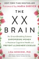 Cover for The XX brain: the groundbreaking science empowering women to maximize cogni...