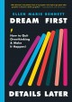 Cover for Dream first, details later: how to quit overthinking and make it happen