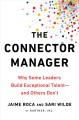 Cover for The connector manager: why some leaders build exceptional talent - and othe...