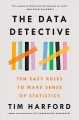 Cover for The data detective: ten easy rules to make sense of statistics