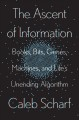 Cover for The ascent of information: books, bits, genes, machines, and life's unendin...