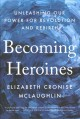 Cover for Becoming heroines: unleashing our power for revolution and rebirth