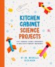 Cover for Kitchen Cabinet Science Projects: Fifty Amazing Science Experiments to Make...