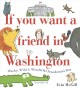 Cover for If you want a friend in Washington: wacky, wild & wonderful presidential pe...