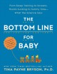 Cover for The bottom line for baby: from sleep training to screens, thumb sucking to ...