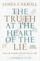 Cover for The truth at the heart of the lie / How the Catholic Church Lost Its Soul