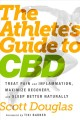 Cover for The athlete's guide to CBD: treat pain and inflammation, maximize recovery,...