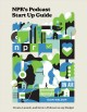Cover for NPR's podcast start up guide: create, launch, and grow a podcast on any bud...