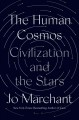Cover for The human cosmos: civilization and the stars