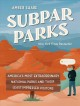 Cover for Subpar parks: America's most extraordinary national parks & their least imp...