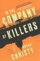 Cover for In the company of killers: a novel