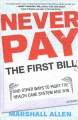 Cover for Never pay the first bill: and other ways to fight the health care system an...