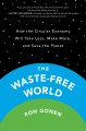 Cover for The waste-free world: how the circular economy will take less, make more, a...