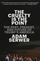Cover for The Cruelty Is the Point: The Past, Present, and Future of Trump's America