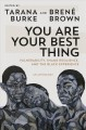 Cover for You Are Your Best Thing: Vulnerability, Shame Resilience, and the Black Exp...