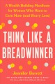 Cover for Think like a breadwinner: a wealth-building manifesto for women who want to...