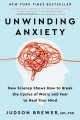 Cover for Unwinding anxiety: new science shows how to break the cycles of worry and f...