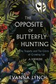 Cover for The Opposite of Butterfly Hunting: A Memoir About the Tragedy and the Glory...