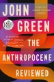 Cover for The anthropocene reviewed: essays on a human-centered planet [Large Print]